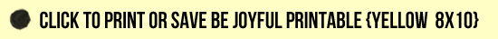 Click to Print or Save Be Joyful Printable in Yellow