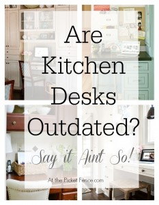 Are kitchen desks outdated atthepicketfence.com