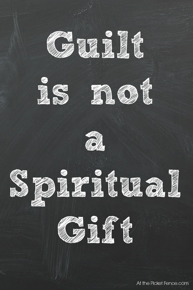 Guilt is not a spiritual gift quote atthepicketfence.com