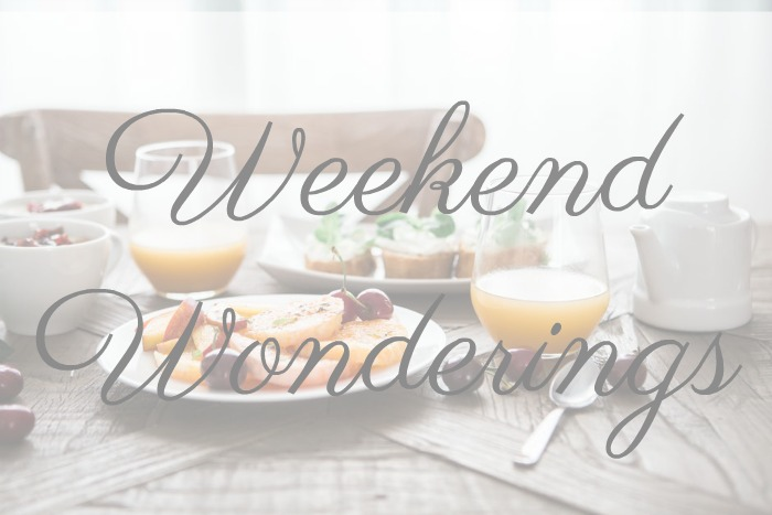 Weekend Wonderings